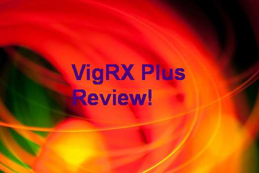 get real vigrx plus reviews from real customers what you must